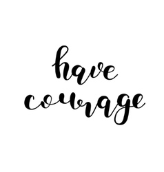 Have courage Brush lettering vector