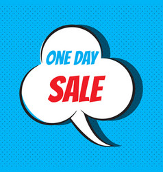 Comic speech bubble with phrase one day sale vector