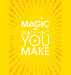 magic is something you make inspiring creative vector image