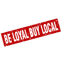 Square grunge red be loyal buy local stamp vector
