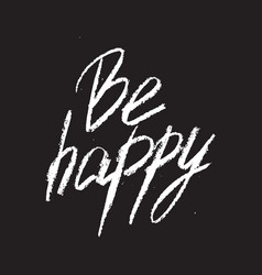 be happy inspirational quote typographical vector image