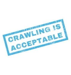 Crawling Is Acceptable Rubber Stamp vector image