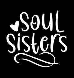 Soul sisters inspirational design vector