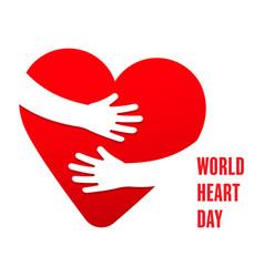 world heart day hands hugging heart symbol vector image