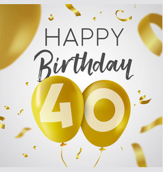 Happy birthday 40 forty year gold balloon card vector