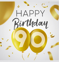 Happy birthday 90 ninety year gold balloon card vector