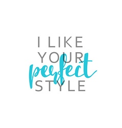 I like your perfect style calligraphic inscription vector