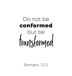Biblical phrase from romans do not conformed but vector