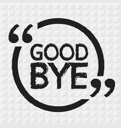 Good bye design vector