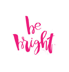 Be bright inspirational quote about beauty and vector