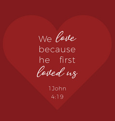 Biblical phrase from 1 john we love because he vector