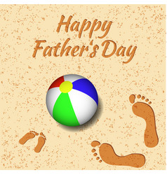 Fathers day on the beach a bright ball footprints vector