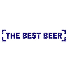 Scratched textured the best beer stamp seal inside vector
