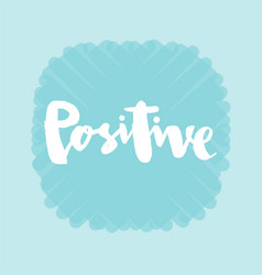 positive for logotype flyer typography poster vector image