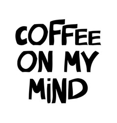 coffee on my mind motivation quote cute hand vector image