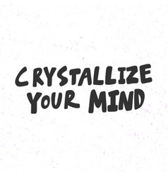Crystallize your mind sticker for social media vector
