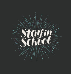 stay in school lettering drawn calligraphy vector image