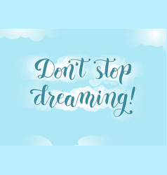 calligraphy of quote dont stop dreaming vector image