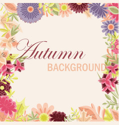 Autumn background with vintage flowers and leaves vector