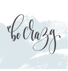 be crazy - hand lettering inscription text on vector image