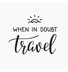 Travel life style inspiration quotes lettering vector image