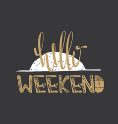 Hello weekend quote vector