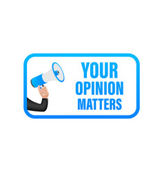 Hand holding megaphone with your opinion matters vector