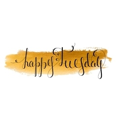 Handwritten inscription Happy Tuesday vector image