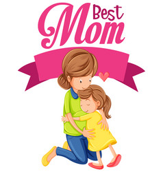 best mom font with mom hugging her daughter vector image