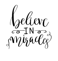 Believe in miracles card Positive quote Hand vector image