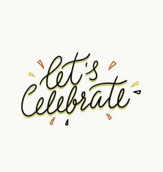 Lets celebrate calligraphic phrase or quote decor vector