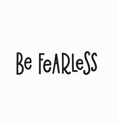 Be fearless t-shirt quote lettering vector