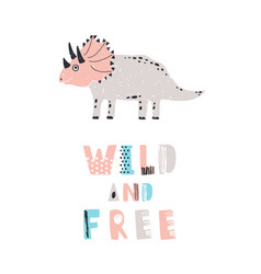 Funny dinosaur or triceratops and wild and free vector
