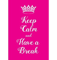 Keep Calm and Have a Break poster vector image