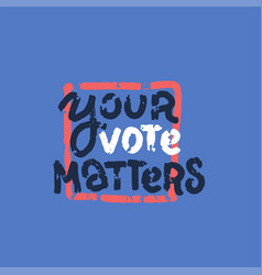 your vote matters grunge rubber stamp on blue vector image