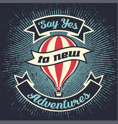say yes to new adventures with air balloon vector image