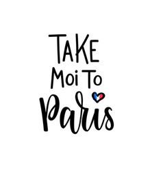 take me to paris romantic lettering vector image