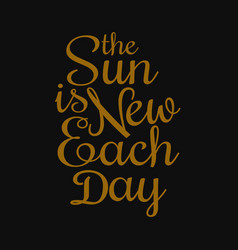 The sun is new each day - motivational quotes vector