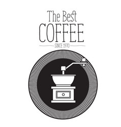 White background of text the best coffee since vector