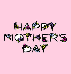 happy mothers day card with lettering and flowers vector image