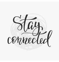 Stay connected quote typography vector