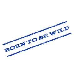 Born To Be Wild Watermark Stamp vector image