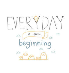 Everyday is new beginning lettering cute vector