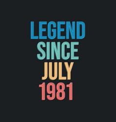 Legend since july 1981 - retro vintage birthday vector