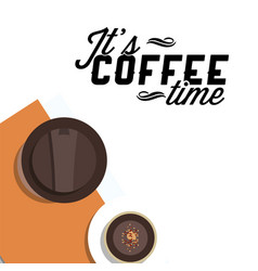 its coffee time two cups of coffee white backgrou vector image