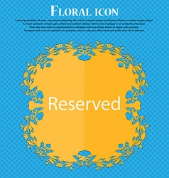 Reserved sign icon Floral flat design on a blue vector