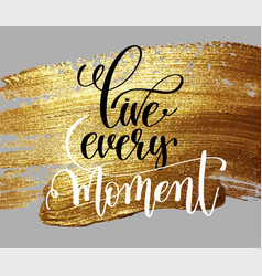 Live every moment hand lettering motivational vector