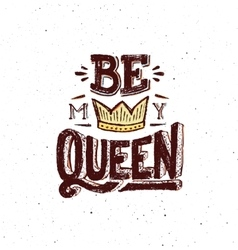 Be my queen Vintage poster with quote vector image vector image