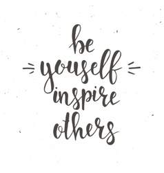 Be Yourself Inspire Others vector