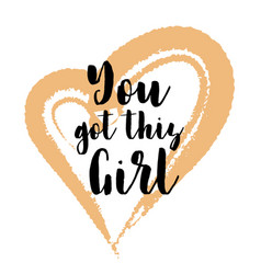 quote you got this girl vector image